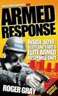 Armed Response: Inside S019 - Scotland Yard's Elite Armed Response Unit Revised and Updated