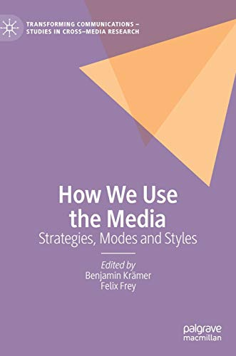 How We Use the Media: Strategies, Modes and Styles (Transforming Communications – Studies in Cross-Media Research)
