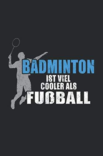 """Badminton Ist Viel Cooler Als Fußball: Notizbuch Planer Tagebuch Schreibheft Notizblock - Geschenk für Badminton Spieler (15,2x229 cm, A5, 6\"""" x 9\"""", 120 Seiten punktiert Punktraster)"""