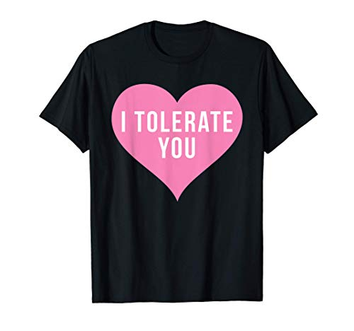 i tolerate you shirt Funny Valentines day T-Shirt