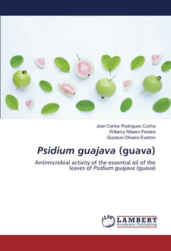Psidium guajava (guava): Antimicrobial activity of the essential oil of the leaves of Psidium guajava (guava)