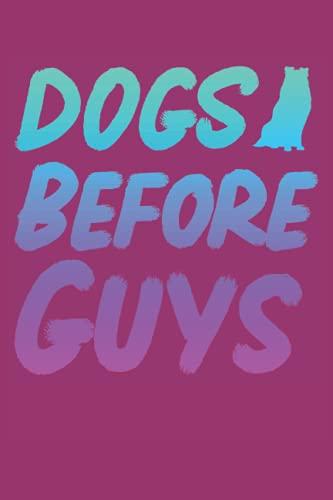 Dogs Before Guys: Cuaderno de la Escuela del Perro Pastor Australiano - 120 páginas rayadas para anotar pensamientos, ideas y progresos en el ... de los perros y de los perros pastores.