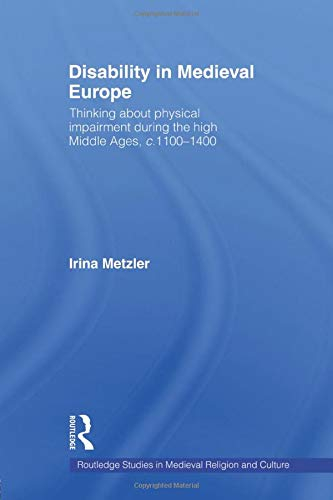 Compare Textbook Prices for Disability in Medieval Europe: Thinking about Physical Impairment in the High Middle Ages, c.1100–c.1400 Routledge Studies in Medieval Religion and Culture 1 Edition ISBN 9780415582049 by Metzler, Irina