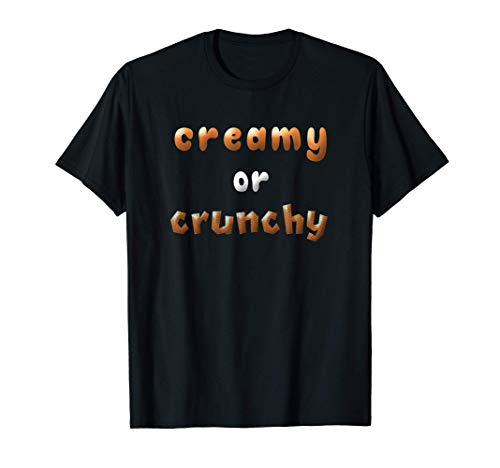Funny I Love Peanut Butter Themed Creamy Crunchy Saying Gift T-Shirt