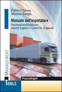 Manuale dell'esportatore. Internazionalizzazione, aspetti logistici e pratiche doganali