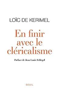 En finir avec le cléricalisme par Loic de Kerimel