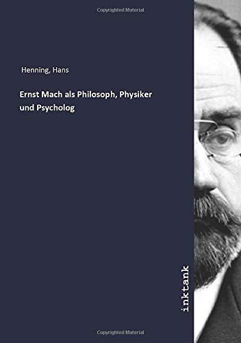 Ernst Mach als Philosoph, Physiker und Psycholog