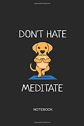 Don't Hate Meditate Notebook: Blank Lined Journal 6x9 - Yoga Dog Workout Fitness Gift
