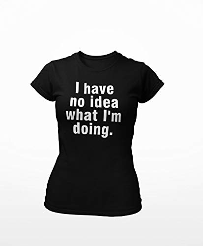 Prosocial Women Fit T-Shirt | Tee for Women | Funny Dog Lover T-Shirt | I Have no idea What I'm Doing (Black, S)