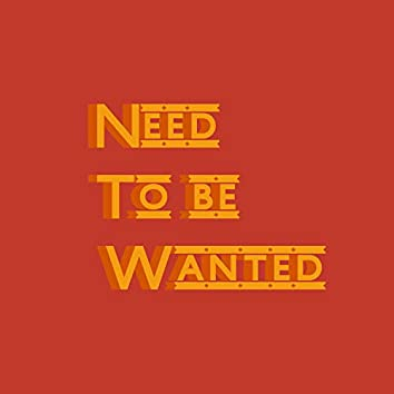 Need to Be Wanted