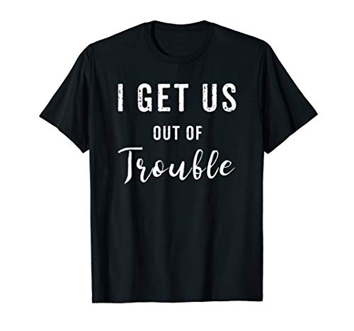 I Get Us Out Of Trouble Set Funny GIft Matching Best Friend T-Shirt