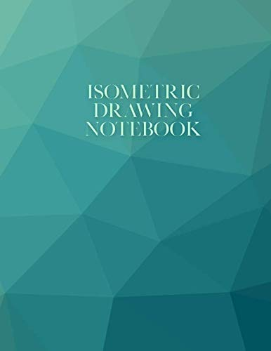 "Isometric Drawing Notebook: (8.5"" X 11"") Teal Isometric Graph Paper Notebook Journal for 3D Drawing, 3D Printer Projects Geometry Architectural ... Sculptors Puzzle Makers (Isometric Notebooks)"