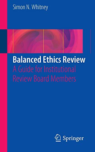 Download Balanced Ethics Review: A Guide for Institutional Review Board Members 3319207040