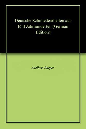 Deutsche Schmiedearbeiten aus fünf Jahrhunderten