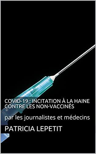 Couverture du livre Covid-19 : Incitation à la haine contre les non-vaccinés: par les journalistes et médecins