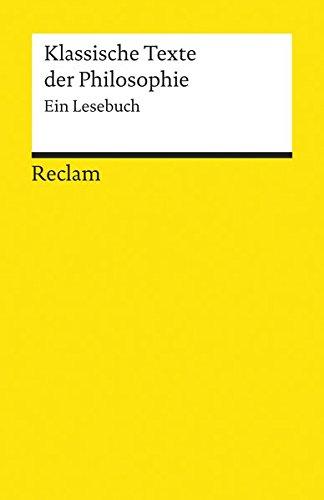 Klassische Texte der Philosophie: Ein Lesebuch (Reclams Universal-Bibliothek)