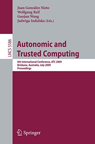 Autonomic and Trusted Computing: 6th International Conference, ATC 2009 Brisbane, Australia, July 7-9, 2009 Proceedings (Lecture Notes in Computer Science (5586), Band 5586)