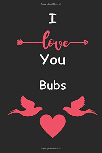 I Love You Bubs: Love relationship apprecition birthday gift / Friendship gift / Valentine gift / Lined Notebook / Journal Gift, 110 Pages, 6x9, Soft Cover, Matte Finish