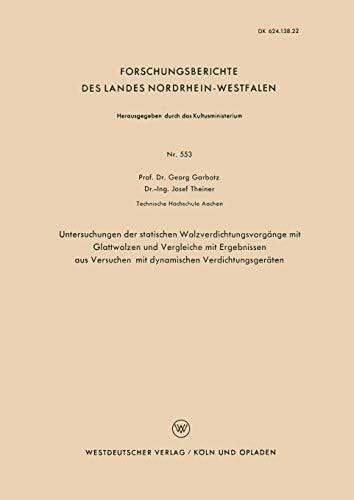 Untersuchungen der Statischen Walzverdichtungsvorgänge mit Glattwalzen und Vergleiche mit Ergebnissen aus Versuchen mit dynamischen . . . Landes ... Landes Nordrhein-Westfalen, 553, Band 553)