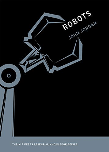 Robots (The MIT Press Essential Knowledge Series)