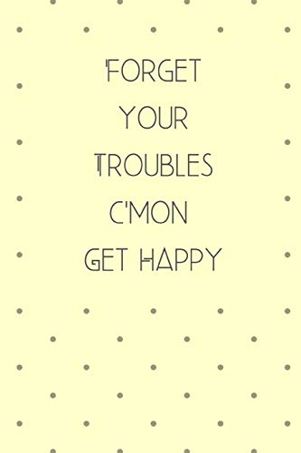 Forget Your Troubles C'mon Get Happy: Vintage Style Notebook / Journal, 6' x 9' Ruled White Paper, 120 pages, Retro Gift for Him or Her
