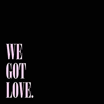We Got Love.