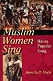 Muslim Women Sing: Hausa Popular Song (African Expressive Cultures) - Beverly B. Mack