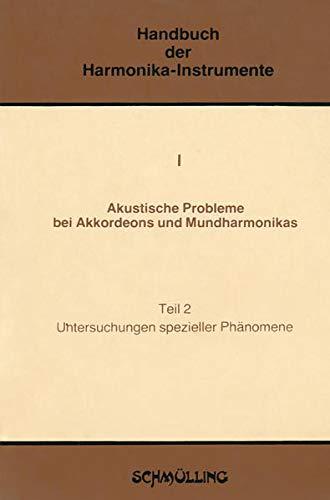 Akustische Probleme bei Akkordeons und Mundharmonikas, Tl.2, Untersuchungen spezieller Phänomene (Handbuch der Harmonika-Instrumente)
