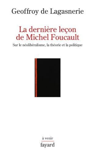 La derniere leçon de Michel Foucault : Sur le néolibéralisme, la théorie et la politique