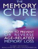 The Memory Cure : How To Prevent Or Reverse Age - Related Memory Loss