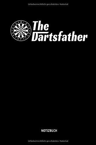 The Dartsfather - Notizbuch: Lustiges Dart Notizbuch. Dart Zubehör & Dart Geschenk Idee für Darts Spieler zum Vatertag.