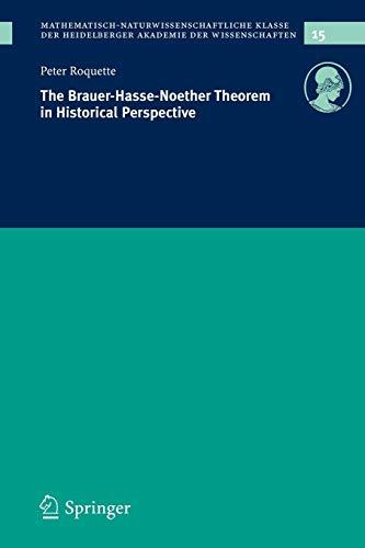 The Brauer-Hasse-Noether Theorem in Historical Perspective (Schriften der Mathematisch-naturwissenschaftlichen Klasse, 15, Band 15)