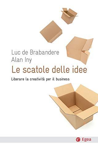 Le scatole delle idee: Liberare la creatività per il business (Cultura e società)