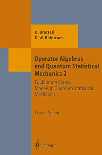 Operator Algebras and Quantum Statistical Mechanics: Equilibrium States. Models In Quantum Statistical Mechanics (Theoretical and Mathematical Physics)