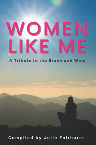 Women Like Me: A Tribute to the Brave and Wise