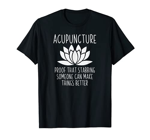 Acupuncture Gift Ideas Acupuncture Can Make Things Better T-Shirt
