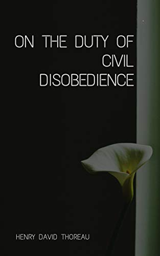 Henry David Thoreau : On the Duty of Civil Disobedience (illustrated) (English Edition)