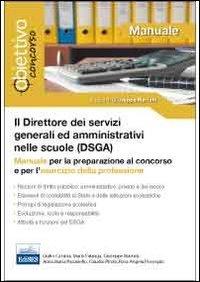 Il direttore dei servizi generali ed amministrativi (DSGA). Manuale per la preparazione al concorso e per l'esercizio della professione