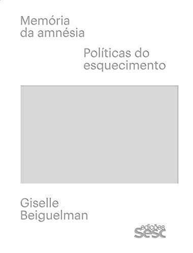 Memória da amnésia: políticas do esquecimento