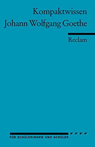 Johann Wolfgang Goethe: (Kompaktwissen für Schülerinnen und Schüler) (Reclams Universal-Bibliothek)
