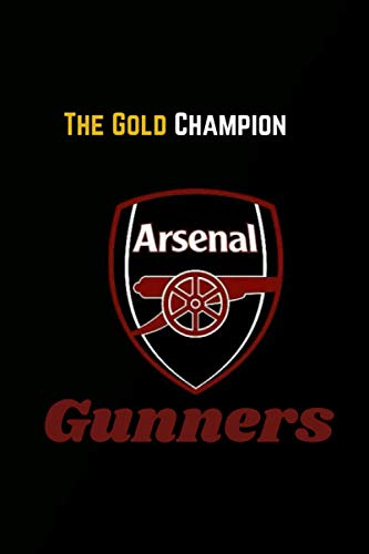 The Gold Champion | Arsenal |Gunners: Arsenal : Notebook Arsenal Football Club : Notebook with 110 pages 6X9 Inches | For Football lovers | Arsenal Fans
