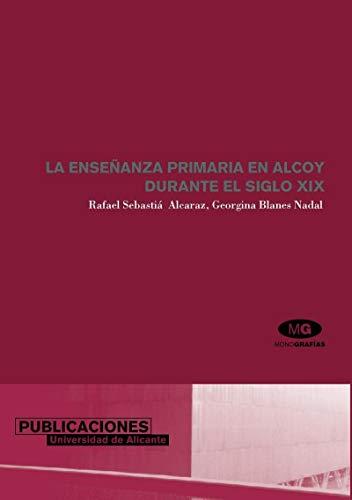 La enseñanza primaria en Alcoy durante el siglo XIX (Monografías)