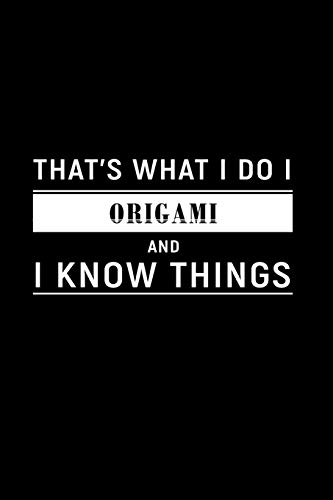 That's What I Do I Origami and I Know Things: Dot Grid Journal, Journaling Diary, Dotted Writing Log, Dot Grid Notebook Sheets to Write Inspirations, Lists, Goals [Idioma Inglés]