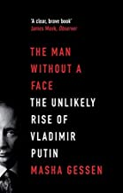 The Man without a Face: The Unlikely Rise of Vladimir Putin by Masha Gessen (3-Jan-2013) Paperback