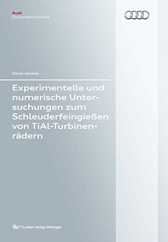 Experimentelle und numerische Untersuchungen zum Schleuderfeingießen von TiAl-Turbinenrädern (Audi Dissertationsreihe)