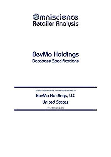 BevMo Holdings, LLC - United States: Retailer Analysis Database Specifications (Omniscience Retailer Analysis - United States Book 12602)