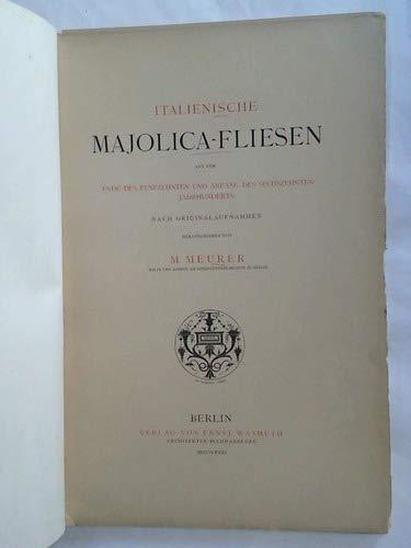 Italienische Majolica-Fliesen aus dem Ende Fünfzehnten und Anfang des Sechszehnten Jahrhunderts. Nach Originalaufnahmen