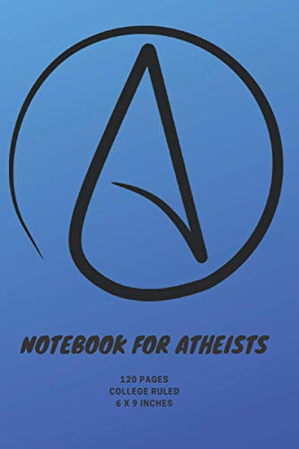 Notebook For Atheists College Ruled 6 x 9 Inches: Composition Notebook For Atheists | Atheist Gift | Journal For Heretics | Atheist Notebook | Atheist ... Journal For Atheists | Notebook For Heretics