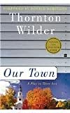 Our Town: A Play in Three Acts (Perennial Classics) by Wilder, Thornton (2003) Perfect Paperback