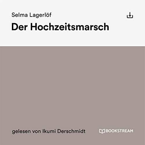 Der Hochzeitsmarsch                   By:                                                                                                                                 Selma Lagerlöf                               Narrated by:                                                                                                                                 Ikumi Derschmidt                      Length: 10 mins     Not rated yet     Overall 0.0